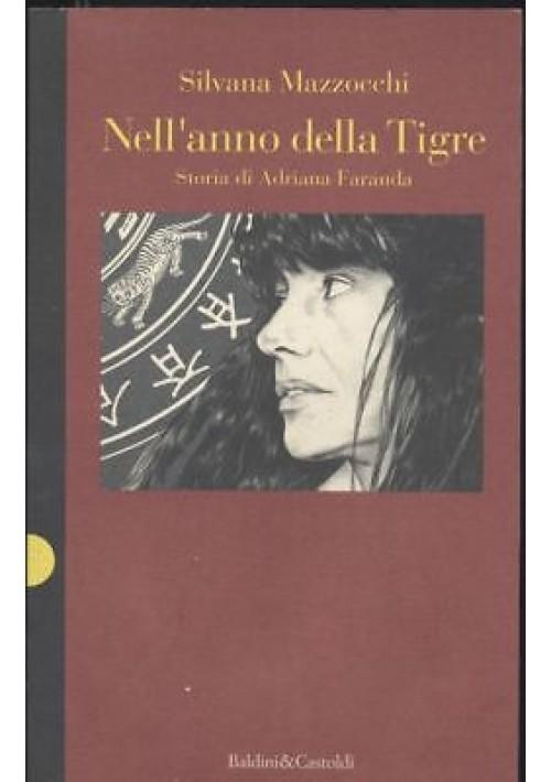 NELL'ANNO DELLA TIGRE storia di Adriana Faranda - Silvana Mazzocchi 1994 I ediz. Baldini e Castoldi