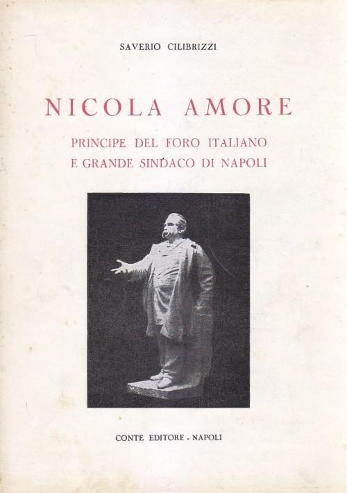 NICOLA AMORE PRINCIPE DEL FORO ITALIANO di Saverio Cilibrizzi - Conte editore