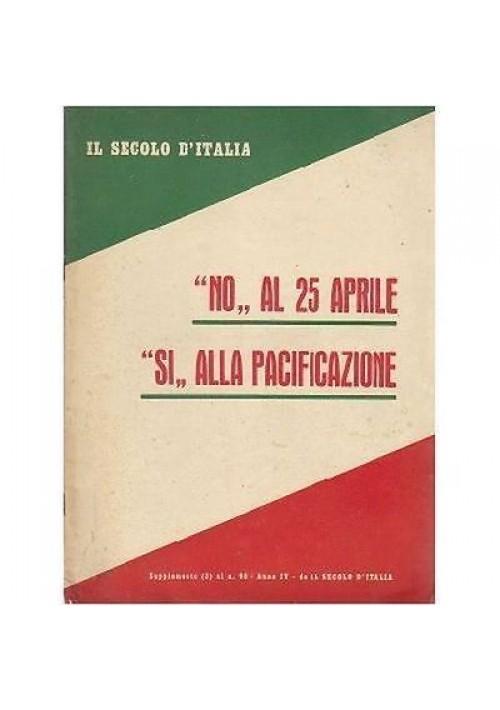 """""""NO"""" AL 25 APRILE  """"SI"""" ALLA PACIFICAZIONE Suppl 3 n. 98 a IV Secolo Italia 1955"""