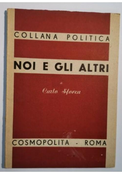 NOI E GLI ALTRI di Carlo Sforza 1945 cosmopolita collana politica libro