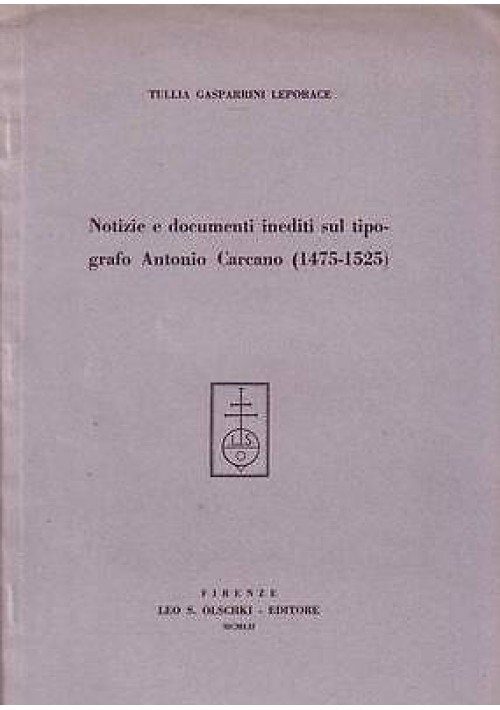 NOTIZIE E DOCUMENTI INEDITI SUL TIPOGRAFO ANTONIO CARCANO (1475-1525)  Olschki