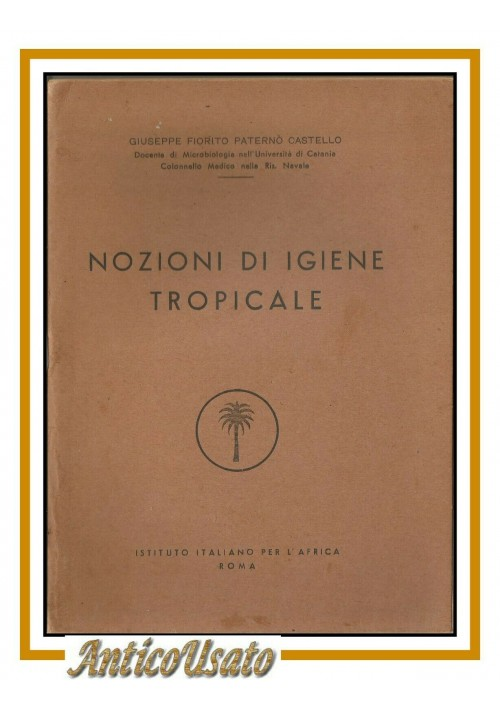 NOZIONI DI IGIENE TROPICALE Giuseppe Fiorito Paternò Castello 1955 Africa libro