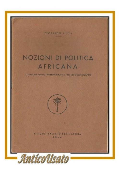 NOZIONI DI POLITICA AFRICANA Teobaldo Filesi 1956 istituto italiano Africa libro