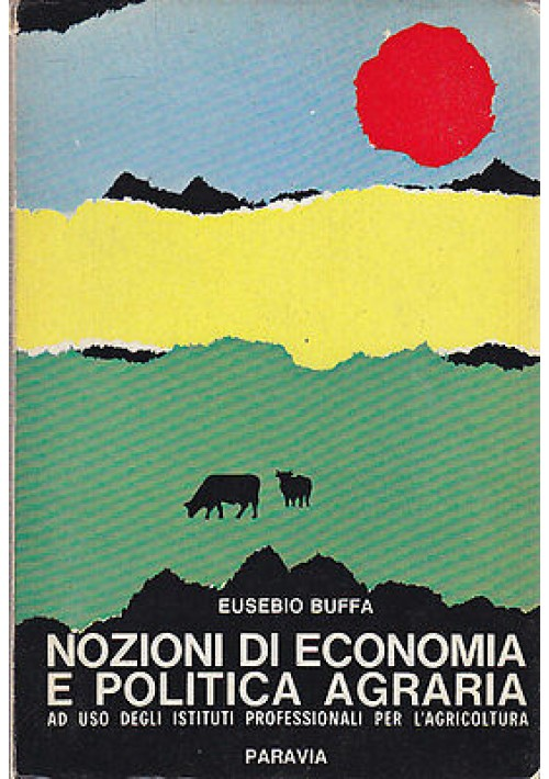 NOZIONI DI ECONOMIA E POLITICA AGRARIA di Eusebio Buffa 1967 Paravia