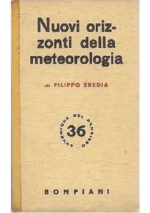 NUOVI ORIZZONTI DELLA METEOROLOGIA di Filippo Eredia 1941 Bompiani