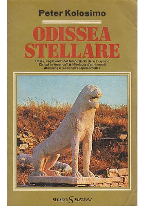ODISSEA STELLARE di Peter Kolosimo Mitologie d'altri mondi Sugarco editore 1979