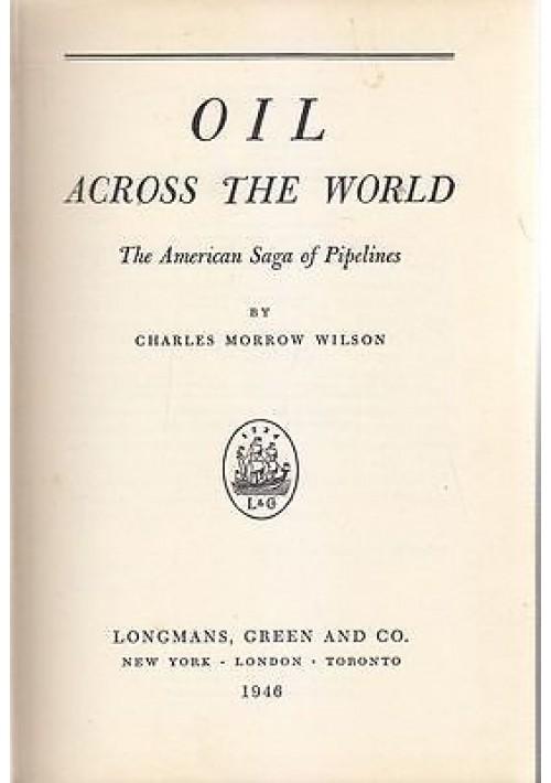 OIL ACROSS THE WORLD the american saga of pipelines Charles Morrow Wilson 1946