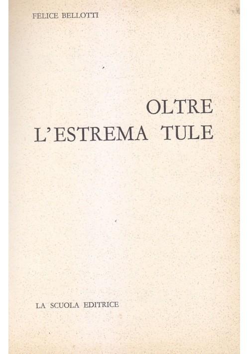OLTRE L ESTREMA TULE di Felice Bellotti 1964 La Scuola editrice