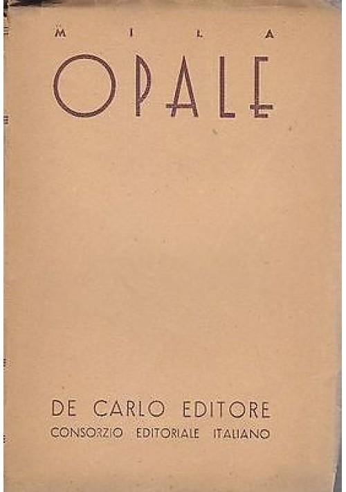 OPALE Di Mila   Collana Il Ciliegio Scrittori Giapponesi Moderni   De Carlo  1942