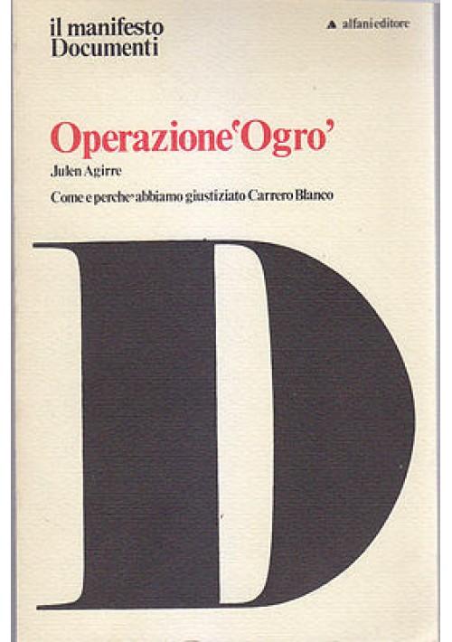 OPERAZIONE OGRO di Julen Agirre - Alfani Editore 1975 Carrero Blanco *