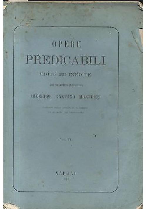 OPERE PREDICABILI EDITE ED INEDITE VOLUME IV - Giuseppe Gaetano Montuori 1871