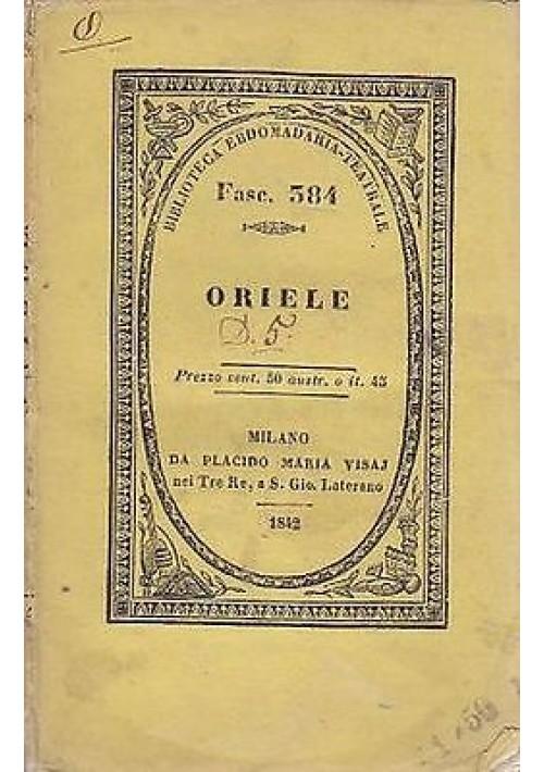 ORIELE di L. C. - biblioteca ebdomadaria teatrale 1842 Placido Maria Visaj