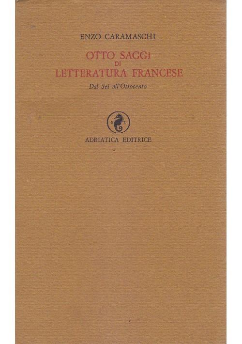OTTO SAGGI DI LETTERATURA FRANCESE Enzo Caramaschi 1967 Adriatica *