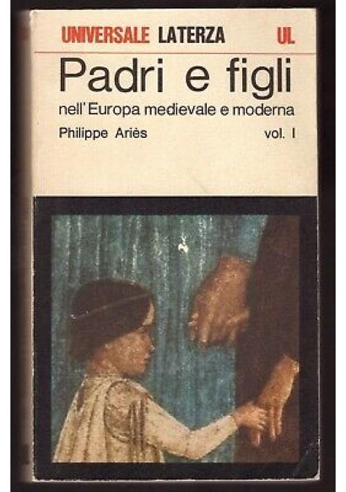 PADRI E FIGLI nell'Europa medievale e moderna vol.I Philippe Aries 1976 Laterza