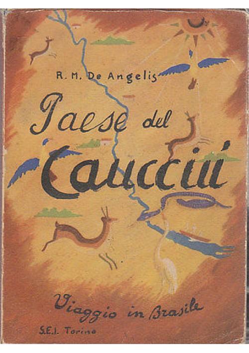 PAESE DEL CAUCCIU'  VIAGGIO IN BRASILE di  R.M. De Angelis edizione SEI 1942
