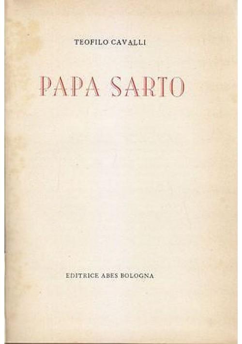 PAPA SARTO di Teofilo Cavalli - Pio X - Editrice Abes Bologna 1954