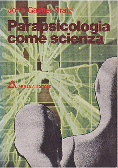 PARAPSICOLOGIA COME SCIENZA di John Gaither Pratt - Armenia Editore 1976