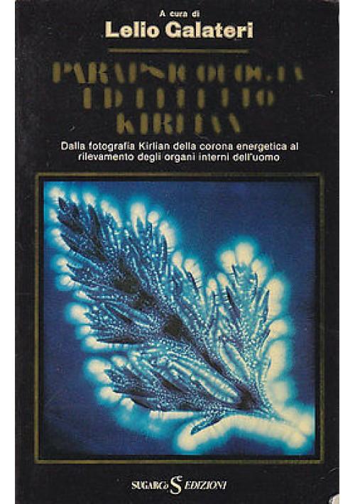 PARAPSICOLOGIA ED EFFETTO KIRLIAN a cura di Lelio Galateri - 1978 Sugarco