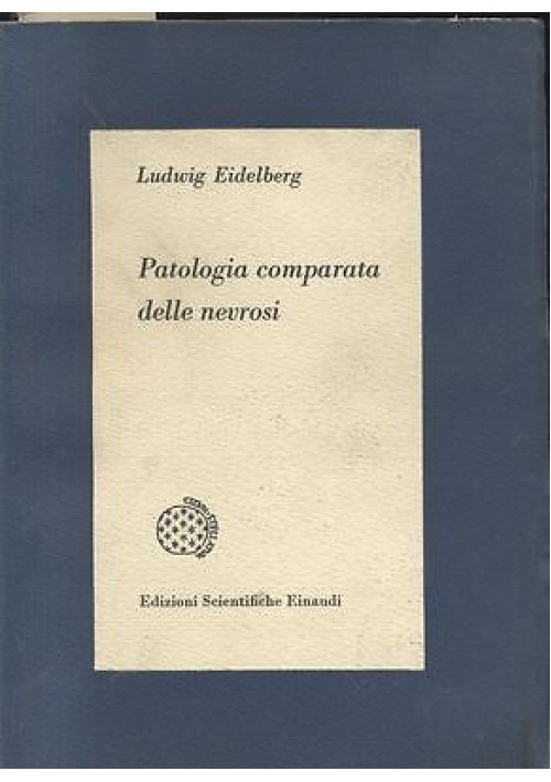 PATOLOGIA COMPARATA DELLE NEVROSI di Ludwig Eidelberg - Einaudi editore 1959