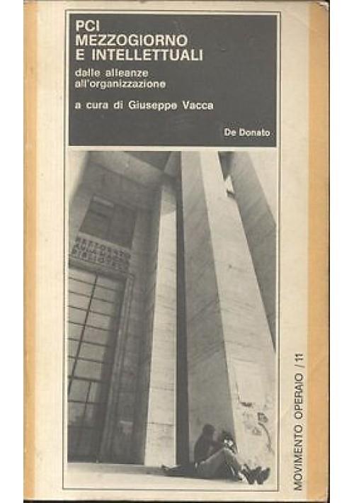 PCI MEZZOGIORNO E INTELLETTUALI a cura di Giuseppe Vacca 1973 De Donato editore