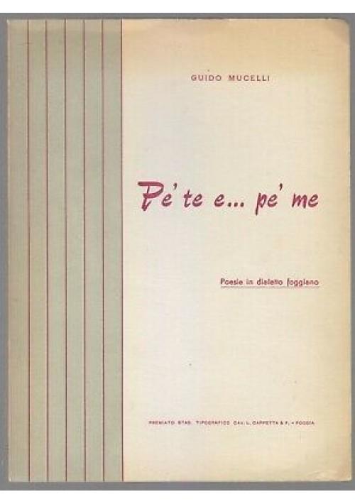 PE' TE E PE' ME Guido Mucelli - Poesie in Dialetto Foggiano 1960 Cappetta FOGGIA
