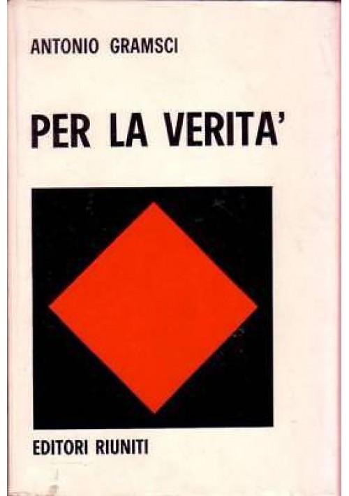 PER LA VERITà scritti 1913 1926 di A. Gramsci 1974 Editori Riuniti