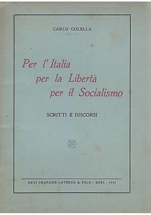 PER L'ITALIA PER LA LIBERTA' PER IL SOCIALISMO SCRITTI E DISCORSI Carlo Colella