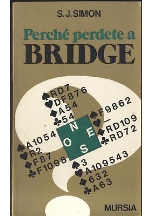 PERCHE' PERDETE A BRIDGE di S. J. Simon Mursia I ed. 1973