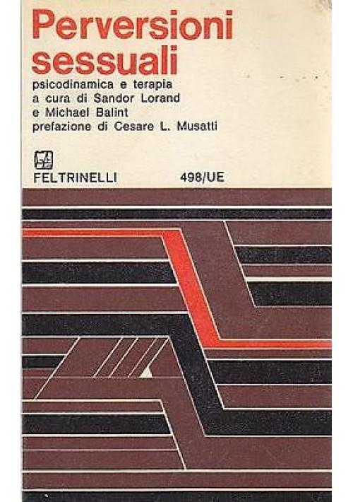 PERVERSIONI SESSUALI PSICODINAMICA E TERAPIA  a cura di Lorand e Balint - 1965