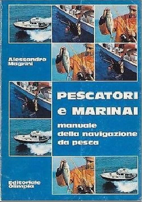 PESCATORI E MARINAI manuale della navigazione da pesca di Alessandro Magrini
