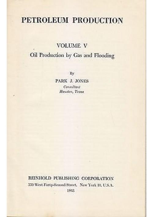 PETROLEUM PRODUCTION VOLUME V Park J Jones Reinhold 1948 Publishing Corporation