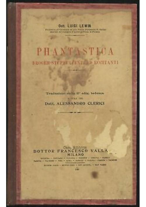 PHANTASTICA droghe stupefacenti ed eccitanti Luigi Lewin 1928 Vallardi *