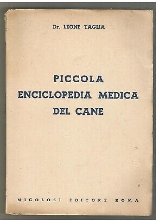 PICCOLA ENCICLOPEDIA MEDICA DEL CANE Leone Taglia 1954 Nicolosi editore