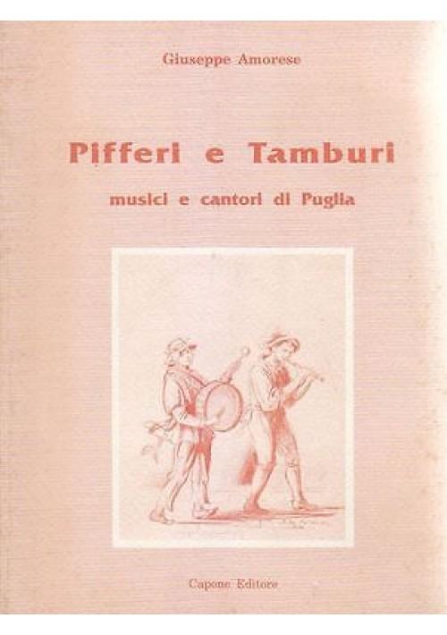 PIFFERI E TAMBURI MUSICI E CANTORI DI PUGLIA di Giuseppe Amorese 1992 Capone