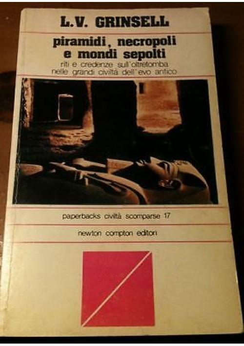 PIRAMIDI  NECROPOLI E MONDI SEPOLTI di L. V. Grinsell 1978 Newton Compton