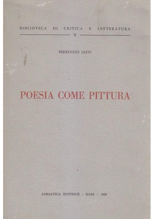 POESIA COME PITTURA di Ferruccio Ulivi - Adriatica editrice 1969