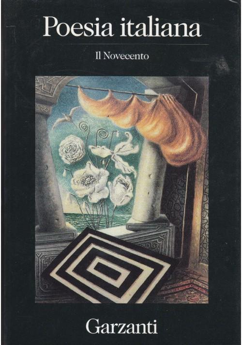 POESIA ITALIANA IL NOVECENTO a cura di Piero Gelli e Gina Lagorio 1993 Garzanti