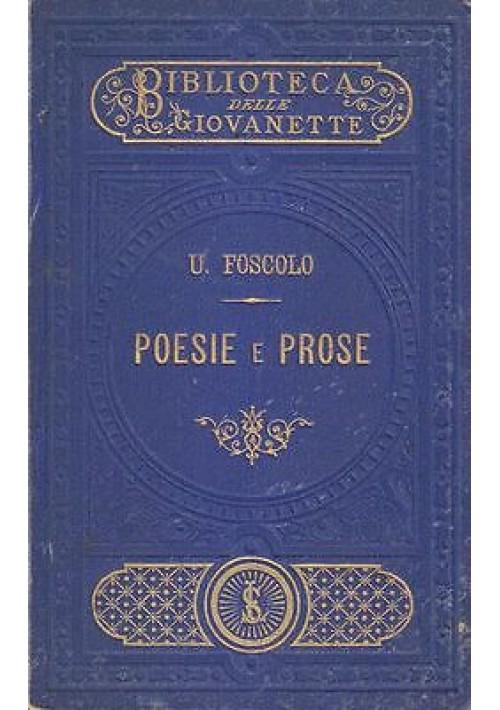 POESIE E PROSE di Ugo Foscolo 1885 le Monnier biblioteca giovinette Falorsi