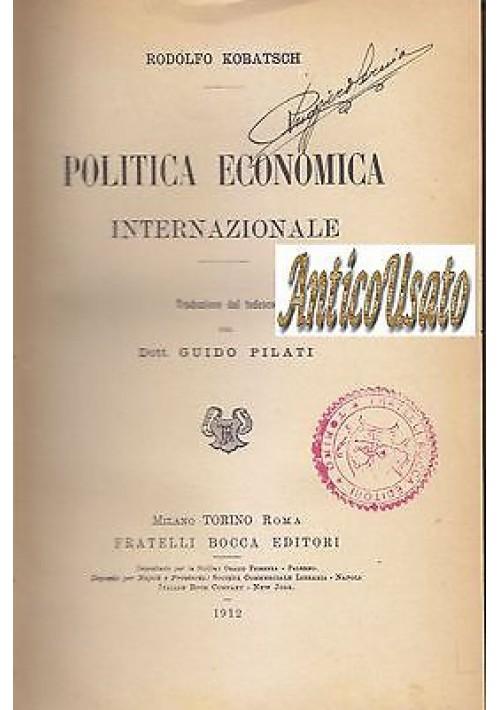 POLITICA ECONOMICA INTERNAZIONALE di Rodolfo Kobatsch 1912 Fratelli Bocca