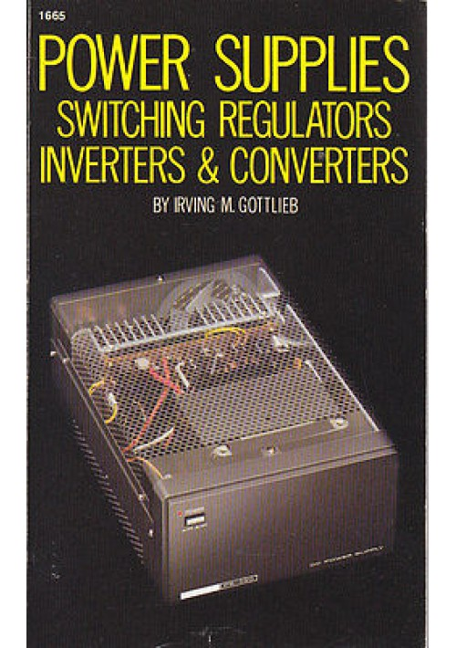 POWER SUPPLIES SWITCHING REGULATORS INVERTES E CONVERTERS  di Irving M. Gottlieb