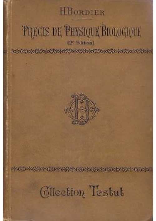 PRECIS DE PHYSIQUE BIOLOGIQUE di H. Bordier - Testut editore 1903