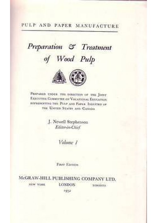 PREPARATION AND TREATMENT OF WOOD PULP volume I di J. Newell Stephenson - 1952