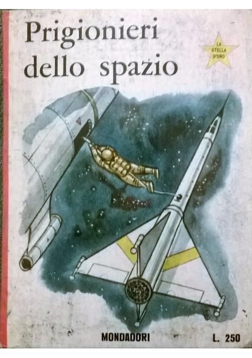 PRIGIONIERI DELLO SPAZIO - Josephine James 1967 Mondadori collana stella d oro