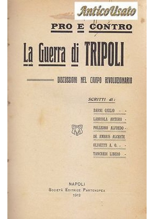 PRO E CONTRO LA GUERRA DI TRIPOLI  DISCUSSIONI NEL CAMPO RIVOLUZIONARIO 1912