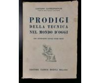 PRODIGI DELLA TECNICA NEL MONDO D'OGGI di Gaetano Castelfranchi 1950 Hoepli