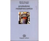 PRODUZIONE METALMECCANICA VOL. 1 di A. Secciani e G. Villani 1989 Cappelli edit