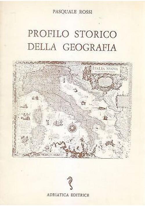 PROFILO STORICO DELLA GEOGRAFIA di Pasquale Rossi 1985  Adriatica Editrice