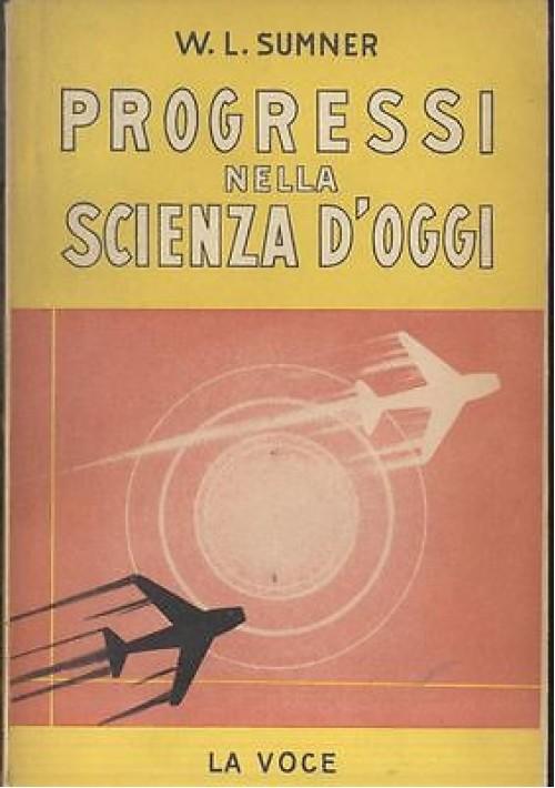 PROGRESSI NELLA SCIENZA D'OGGI di W. L. Sumner 1953 La voce scientifica