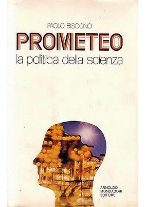 PROMETEO la politica della scienza di Paolo Bisogno 1982 Mondadori I edizione