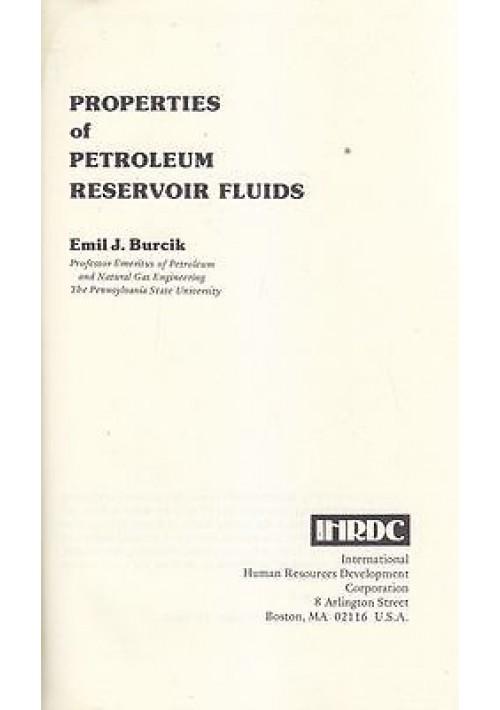 PROPERTIES OF PETROLEUM RESERVOIR FLUIDS di Emil J. Burcik 1979  IHRDC,